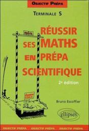 Réussir ses mathématiques en prépa scientifique; objectif prépa ; terminale S (2e édition) - Couverture - Format classique