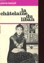 La Chatelaine Du Liban - Couverture - Format classique