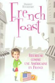 French toast ; heureuse comme une americaine en france - Couverture - Format classique