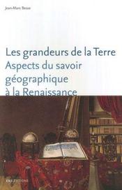 Les grandeurs de la terre ; aspects du savoir géographique à la renaissance - Intérieur - Format classique