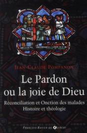Le pardon ou la joie de Dieu ; réconciliation et onction des malades ; histoire et théologie - Couverture - Format classique