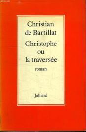 Christophe Ou La Traversee. - Couverture - Format classique