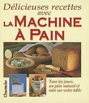 Délicieuses recettes avec la machine à pain - Couverture - Format classique