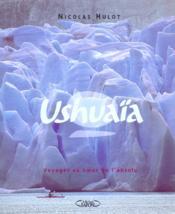Ushuaia T.2 ; Voyages Au Coeur De L'Absolu - Couverture - Format classique