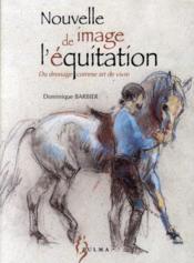 Nouvelle image de l'équitation ; du dressage comme art de vivre - Couverture - Format classique