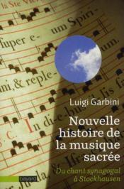 Nouvelle histoire de la musique sacrée ; du chant synagogal à Stockhausen - Couverture - Format classique