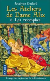 Les ateliers de dame Alix t.6 ; les triomphes - Couverture - Format classique