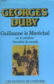 Guillaume Le Marechal Ou Le Meilleur Chevalier Du Monde. - Couverture - Format classique