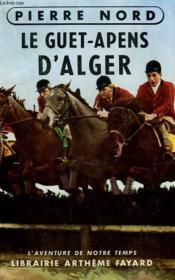 Le Guet- Apens D'Alger. Collection L'Aventure De Notre Temps. - Couverture - Format classique
