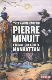 Pierre Minuit ; l'homme qui acheta Manhattan - Couverture - Format classique