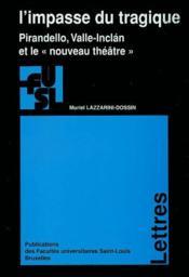 L'Impasse Du Tragique : Pirandello, Valle-Inclan Et Le Nouveau Theatre - Couverture - Format classique