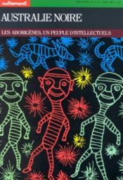 Australie noire ; les aborigènes, un peuple d'intellectuels - Couverture - Format classique