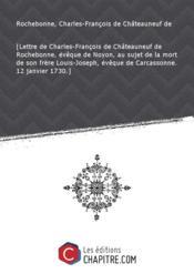 [Lettre de Charles-François de Châteauneuf de Rochebonne, évêque de Noyon, au sujet de la mort de son frère Louis-Joseph, évêque de Carcassonne. 12 janvier 1730.] - Couverture - Format classique