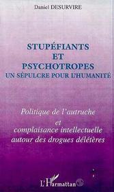 Stupefiants Et Psychotropes ; Un Sepulcre Pour L'Humanite ; Politique De L'Autruche Et Complaisance Intellectuelle - Intérieur - Format classique
