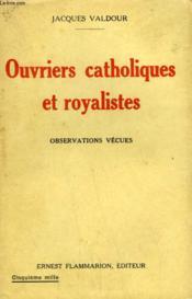 Ouvriers Catholiques Et Royalistes. Observations Vecues. - Couverture - Format classique