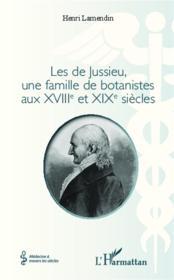 Les de Jussieu ; une famille de botanistes aux XVIIIe et XIXe siècles - Couverture - Format classique