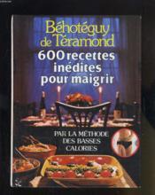 600 Recettes Inedites Pour Maigrir Par La Methodes Des Basses Calories - Couverture - Format classique