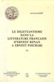 Le dilettantisme dans la littérature française d'Ernest Renan à Ernest Psichari - Couverture - Format classique