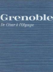 Grenoble, de César à l'Olympe - Couverture - Format classique