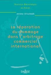 La reparation du dommage dans l'arbitrage commercial international - Couverture - Format classique