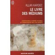Le livre des médiums ; comprendre le monde invisible et communiquer avec les esprits - Intérieur - Format classique