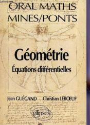 Oral De Mathematiques Mines/Ponts Geometrie Equations Differentielles - Couverture - Format classique
