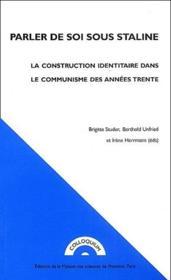 Parler de soi sous Staline ; la construction identitaire dans le communisme des années trente - Couverture - Format classique