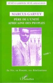 Marcus garvey pere de l'unite africaine des peuples t.1 ; sa vie, sa pensee, ses realisations - Couverture - Format classique