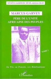 Marcus garvey pere de l'unite africaine des peuples t.1 ; sa vie, sa pensee, ses realisations - Intérieur - Format classique