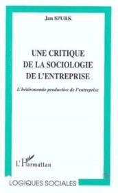 Une critique de la sociologie de l'entreprise ; l'hétéromanie productive de l'entreprise - Couverture - Format classique