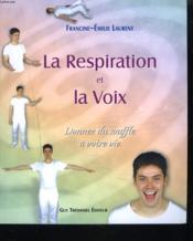 La Respiration Et La Voix ; Donnez Du Souffle A Votre Vie - Couverture - Format classique