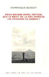 Nous Disions Donc, Matteo, Que Le Bruit De La Mer... - Couverture - Format classique
