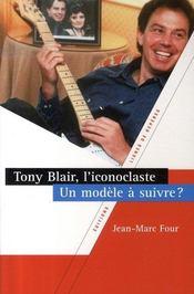 Tony Blair, l'iconoclaste: Un modèle à suivre ? - Intérieur - Format classique