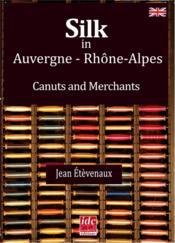 Silk in Auvergne Rhône-Alpes ; canuts and merchants - Couverture - Format classique