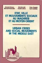 État, ville et mouvements sociaux au maghreb et au Moyen-Orient ; urban crises and social movements in the middle east - Couverture - Format classique