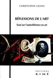 Réflexions de l'art ; essai sur l'autoreférénce en art - Couverture - Format classique