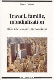Travail, famille, mondialisation ; récits de la vie ouvrière ; São Paulo, Brésil - Couverture - Format classique