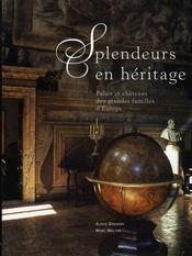 Splendeurs en héritage ; palais et châteaux des grandes familles d'europe - Intérieur - Format classique