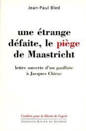 Une étrange défaite, le piège de Maastricht : lettre ouverte d'un gaulliste à Jacques Chirac - Couverture - Format classique