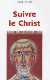 Suivre le Christ, avec la première épître de Pierre - Couverture - Format classique