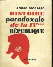 Histoire Paradoxale De La Quatrieme Republique. - Couverture - Format classique