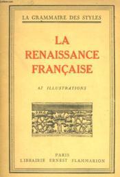 La Renaissance Francaise. Collection : La Grammaire Des Styles. - Couverture - Format classique