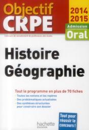 Objectif Crpe ; Histoire/Géographie ; Admission Oral ; Plus De 70 Fiches Synthétiques Et Structurées (Edition 2014/2015) - Couverture - Format classique