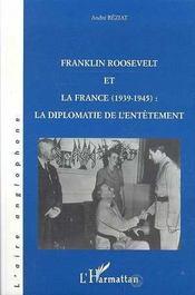 Franklin Roosevelt Et La France, 1939-1945 : La Diplomatie De L'Entetement - Intérieur - Format classique