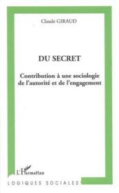 Du secret - contribution a une sociologie de l'autorite et de l'engagement - Couverture - Format classique