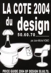 La cote 2004 du design 50.60.70 ; price guide 2004 of design 50.60.70 - Couverture - Format classique