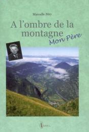 A L'Ombre De La Montagne Mon Pere - Couverture - Format classique