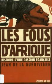 Les fous d'afrique. histoire d'une passion francaise - Couverture - Format classique