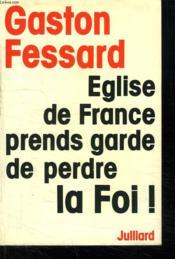 Eglise De France Prends Garde De Perdre La Foi ! - Couverture - Format classique
