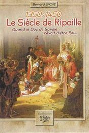 1350-1450 ; le siècle de ripaille ; quand le duc de Savoie rêvait d'être roi... - Intérieur - Format classique